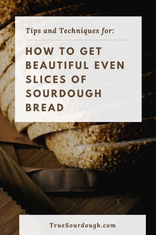 When to Cut Sourdough Bread to get Beautiful Even Slices